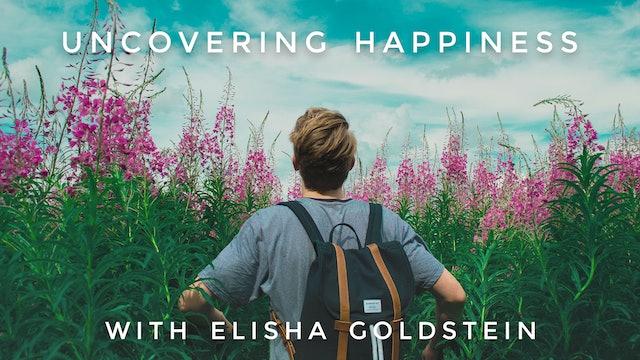 Uncovering Happiness: Elisha Goldstein