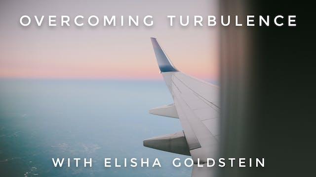 Overcoming Turbulence: Elisha Goldstein