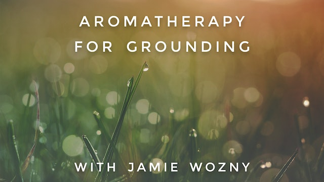 Aromatherapy For Grounding: Jamie Wozny