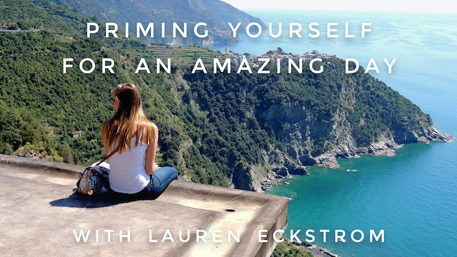 Priming Yourself For An Amazing Day: Lauren Eckstrom