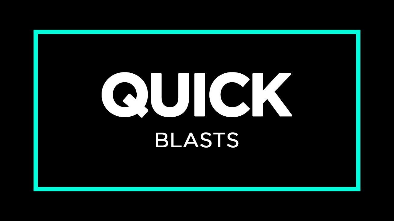 Quick Blasts