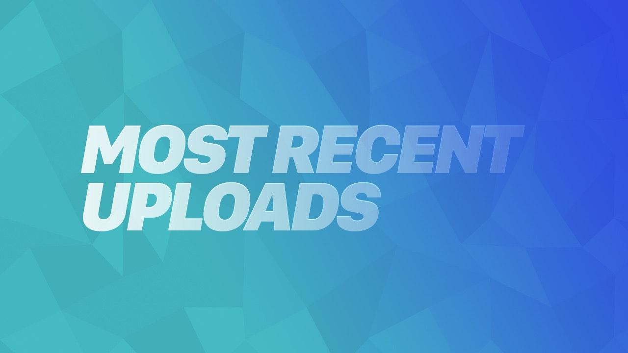 Most Recent Uploads