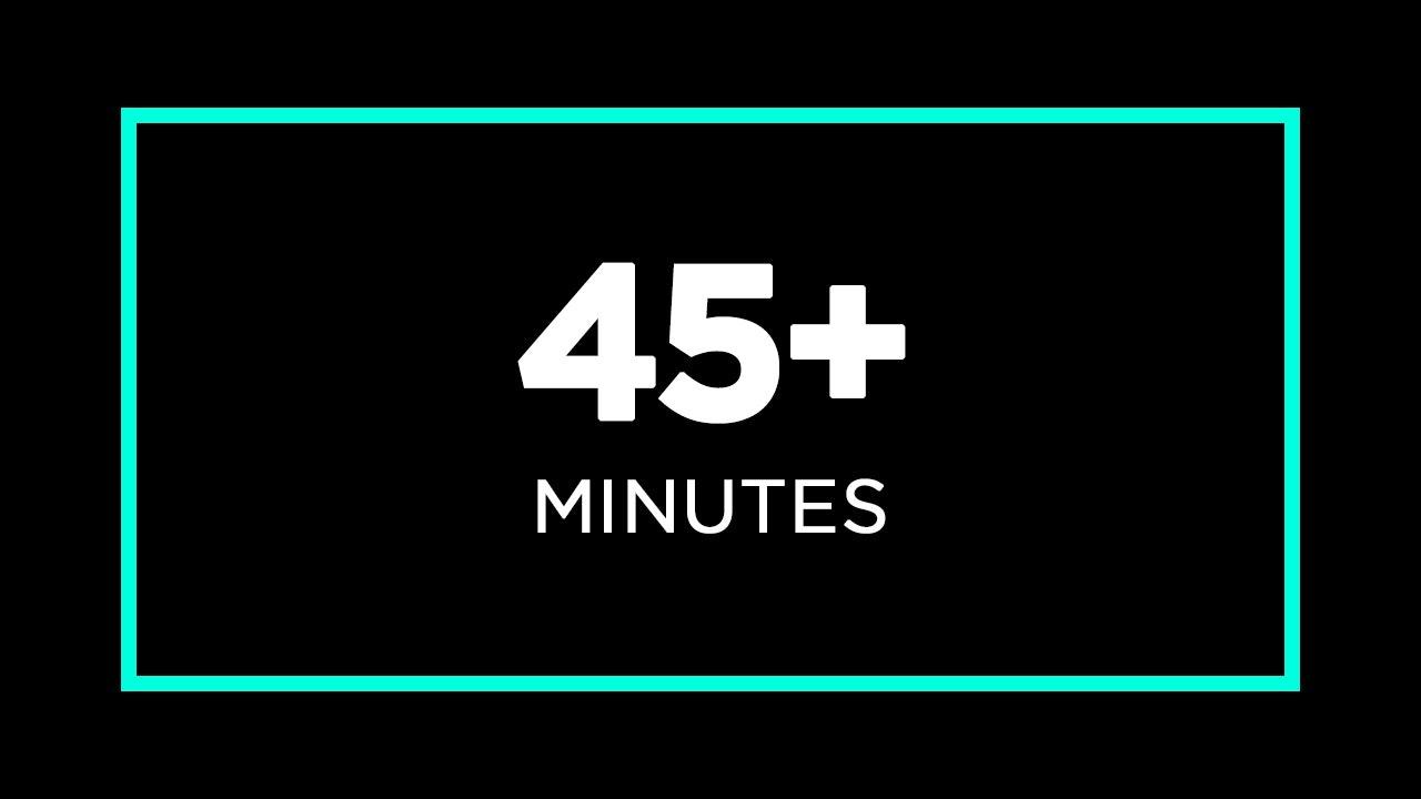 45+ Minutes