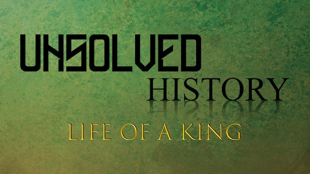 Unsolved History: Life of a King