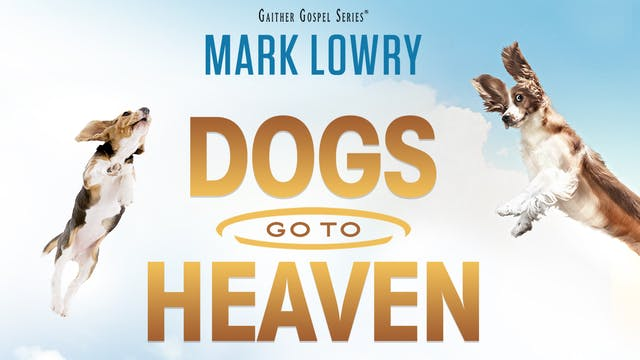 Gaither Presents Mark Lowry: Dogs go ...