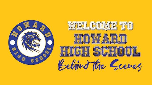 Howard High - Behind the Scenes