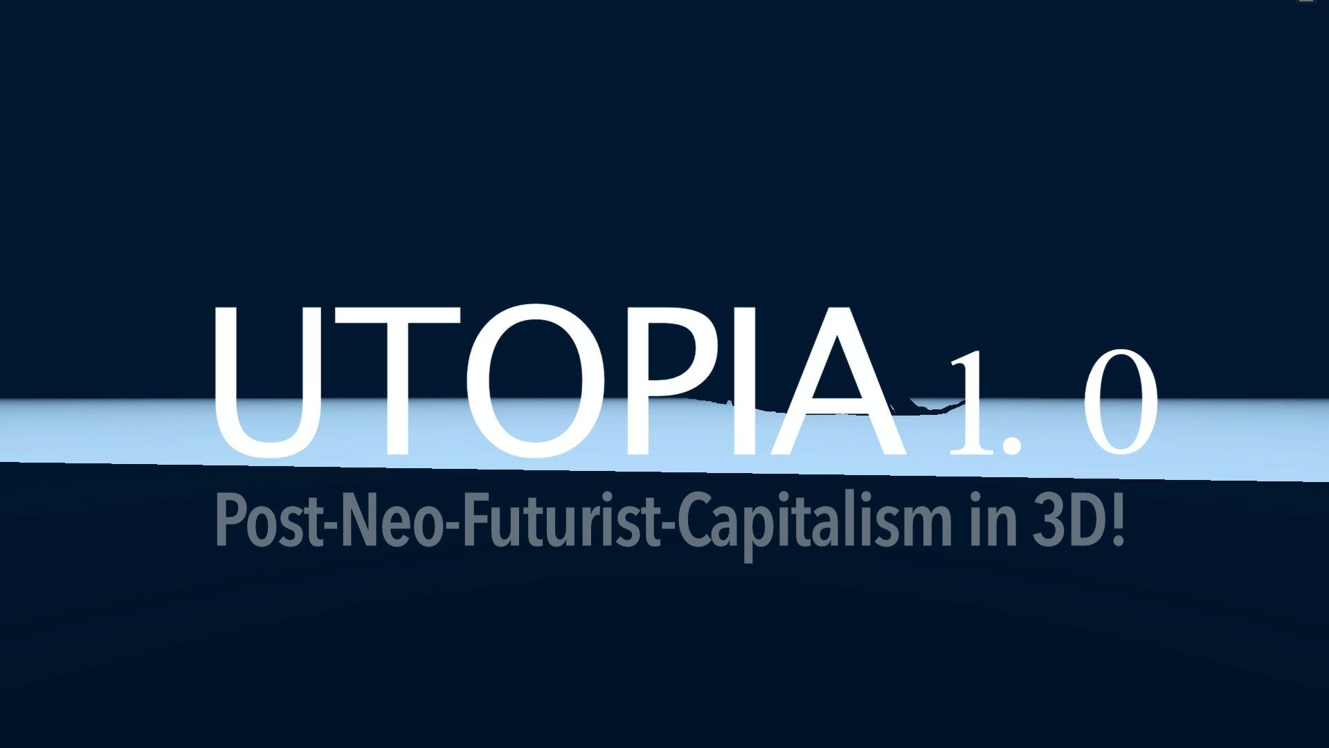 Utopia 1.0: Post-Neo-Futurist-Capitalism in 3D!
