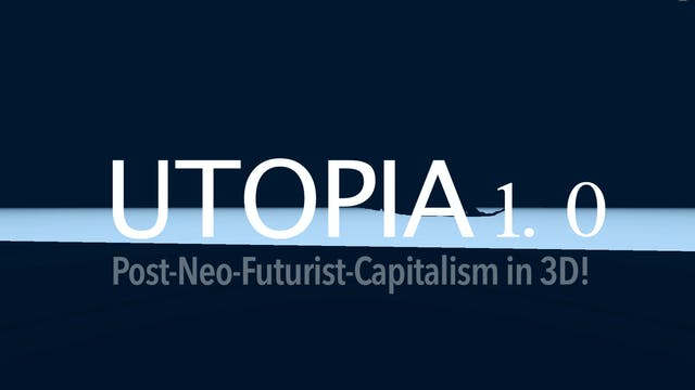 Utopia 1.0: Post-Neo-Futurist-Capitalism in 3D!
