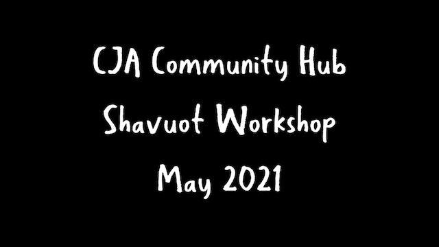 Shavuot Community Hub 2021 Workshop May 2021