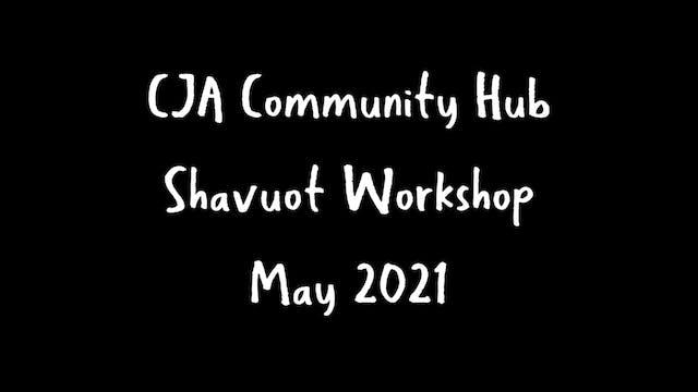 Shavuot Community Hub 2021 Workshop M...