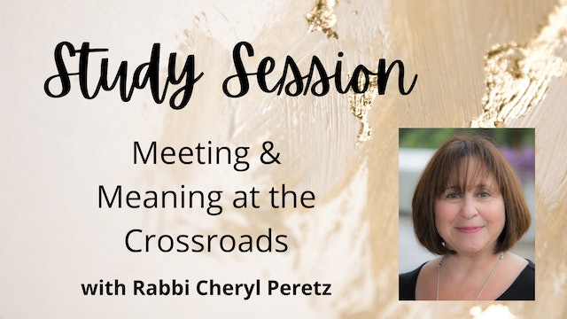 """""""Meeting & Meaning at the Crossroads"""" with Rabbi Cheryl Peretz"""