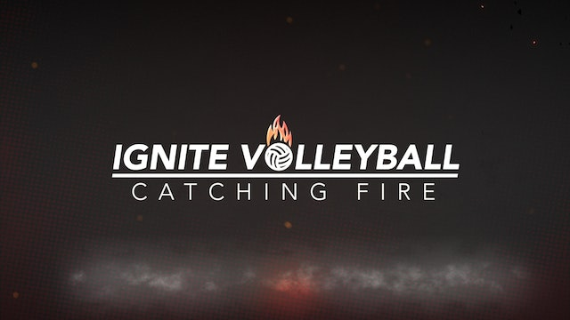 Ignite Volleyball: Catching Fire Docuseries