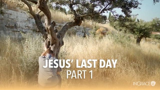 Jesus' Last Day - Part 1