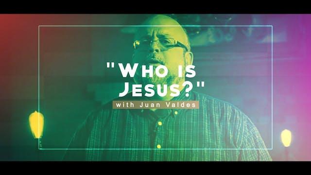 Who Is Jesus? - Juan Valdes Christian...