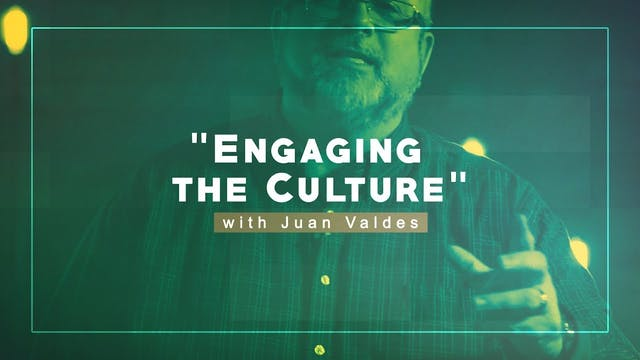 Engaging The Culture - Juan Valdes Ch...
