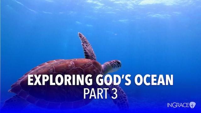 Exploring God's Ocean - Part 3