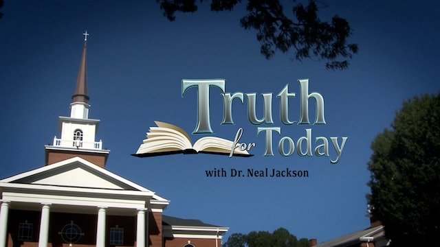 Truth For Today with Dr. Neal Jackson