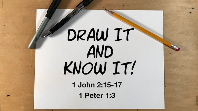Draw It And Know It - 1 John 2:15-17, 1 Peter 1:3