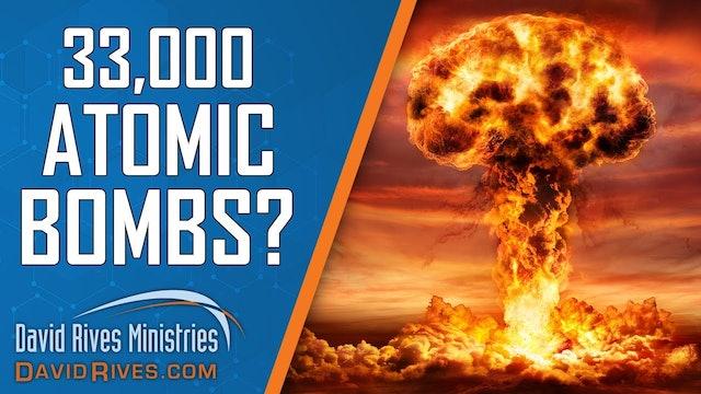 33,000 Atomic Bombs?