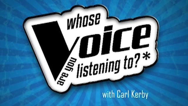 Whose Voice Are You Listening To? - Carl Kerby