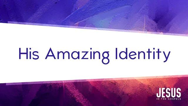His Amazing Identity