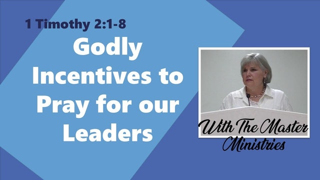 Godly Incentives To Pray For Our Leaders