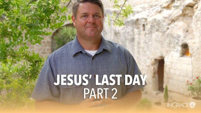 Jesus' Last Day - Part 2