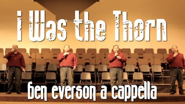 I Was the Thorn (A Cappella)