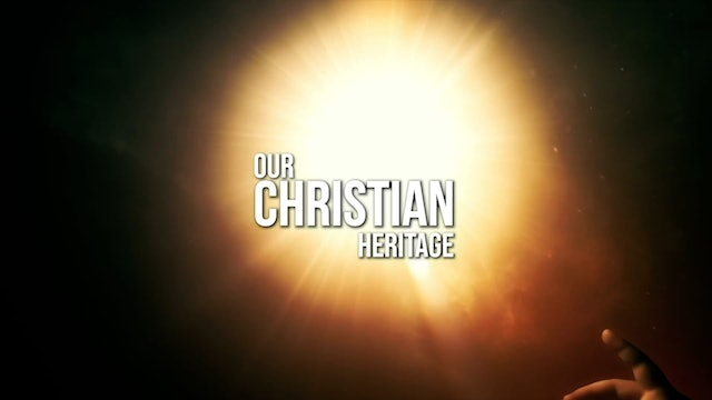 Our Christian Heritage - S2E7 - Remembering Dr. Ed Nelson