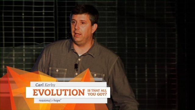 Evolution Is That All Ya Got? - Carl Kerby