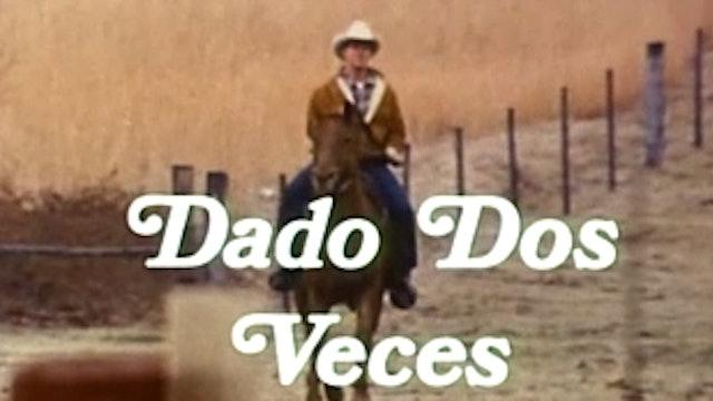 Dado Dos Veces (Twice Given)