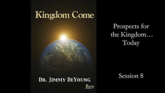 The Kingdom: Now, or Yet to Come? 8