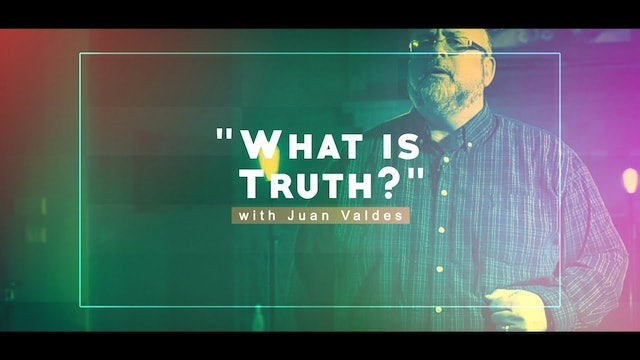 What Is Truth? - Juan Valdes Christian Life Essentials