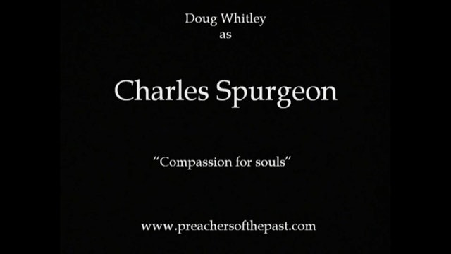 C.H. Spurgeon, Compassion For Souls - Preachers Of The Past