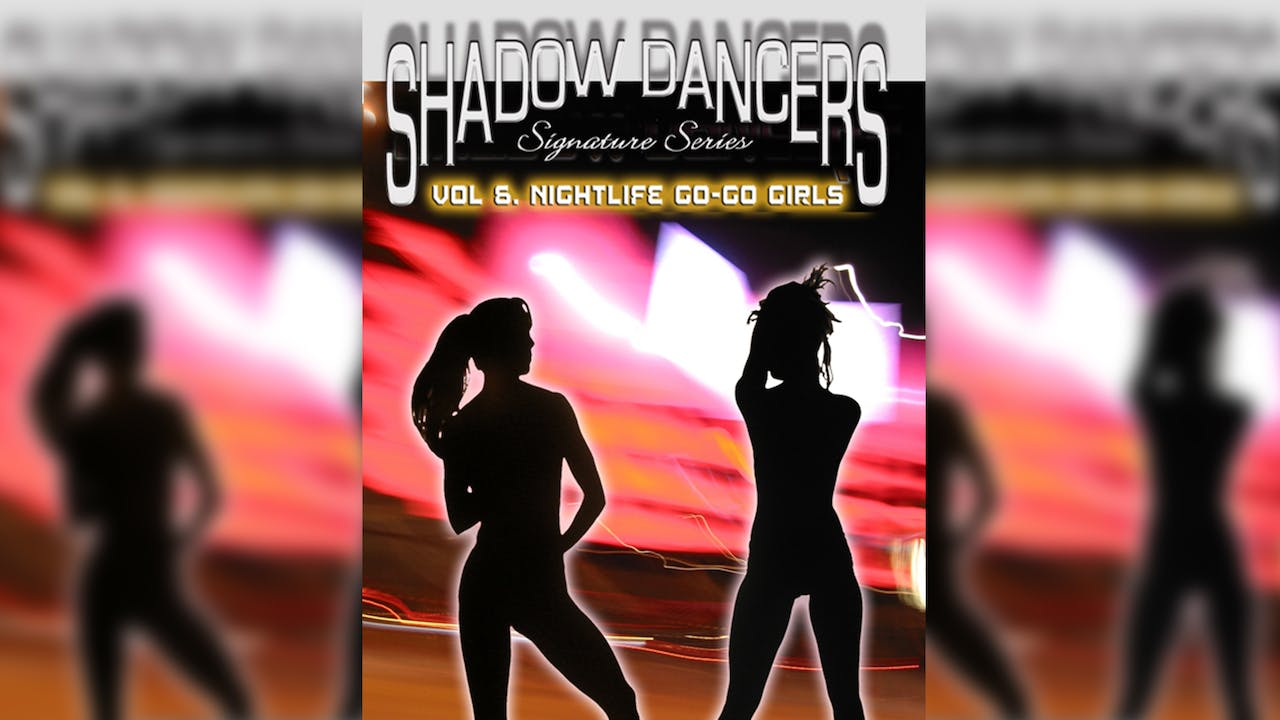 Shadow Dancers Vol 6 - Nightlife GoGo Girls
