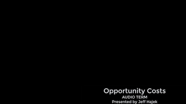 Opportunity Costs (AUDIO TERM)