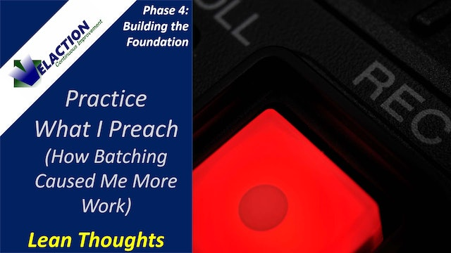 Practice What I Preach: How Batching Caused Me More Work (Lean Lesson)