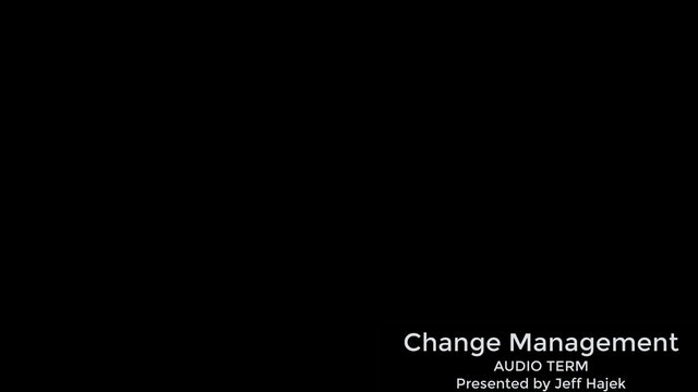 Change Management (Audio Term)