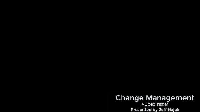 Change Management (Audio Term)
