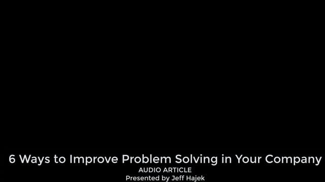 6 Ways to Improve Problem Solving in Your Company (Audio Article)