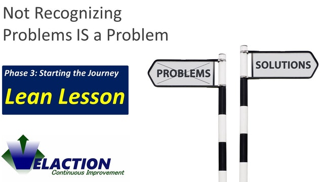 Not Recognizing Problems is a BIG Problem (Lean Learning Video)