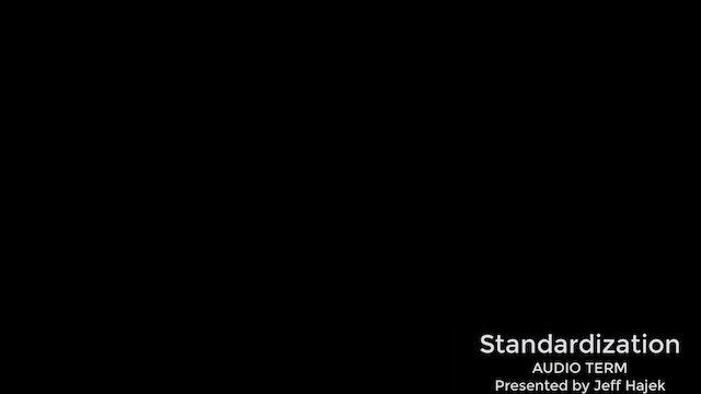 Standardization (AUDIO TERM)