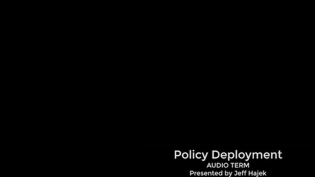 Policy Deployment (AUDIO TERM)