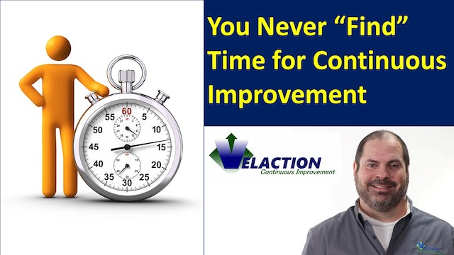 "You Never ""FIND"" Time for Continuous Improvement"