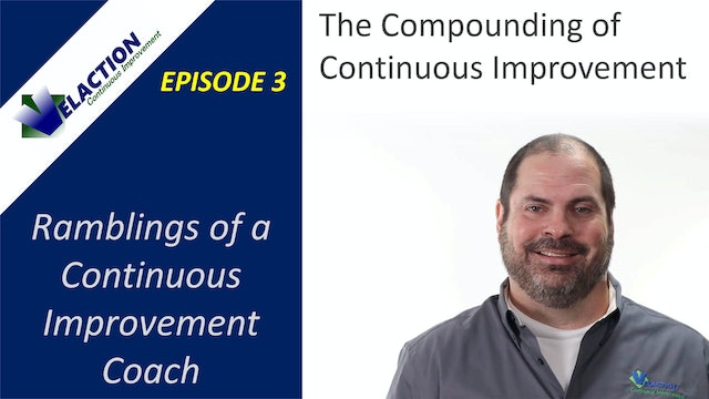 Ramblings of a CI Coach. Episode 3. The Compounding of Continuous Improvement