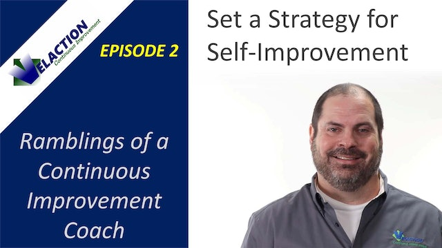 Ramblings of a CI Coach. Episode 2. Set a Strategy for Self-Improvement.