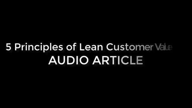 5 Principles of Lean Customer Value (Audio Article)