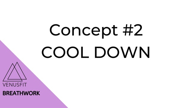 Concept #2 - Breathwork - COOL DOWN