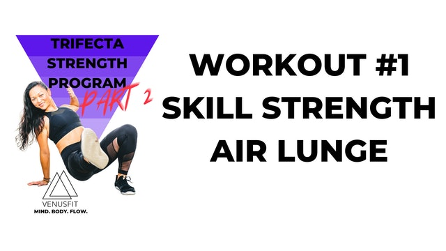 TRIFECTA PART 2 - Workout #1 - Skill Strength (Air Lunge)