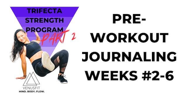 TRIFECTA PART 2 - Journaling - PreWorkOut (Week 2-6)